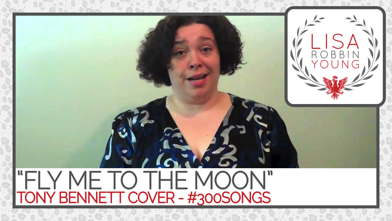LisaRobbinYoung.com // Fly Me To The Moon (In Other Words). Tony Bennett cover. #300songs